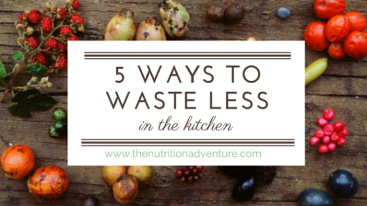 5 Ways to Waste Less in the Kitchen